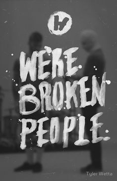 We're Broken People. by Tyler Wetta