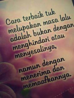 Cara terbaik untuk melupakan masa lalu adalah bukan dengan menghindari atau menyesalinya, tapi dengan menerima dan memaafkannya.