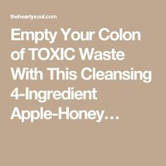 Empty Your Colon of TOXIC Waste With This Cleansing 4-Ingredient Apple-Honey…