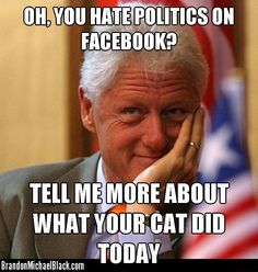 Oh, you hate politics on facebook?