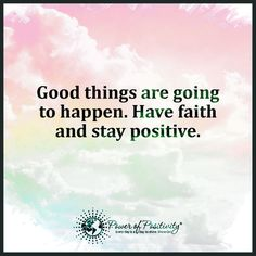 Good things are going to happen. Have faith and stay positive ...