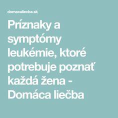 Príznaky a symptómy leukémie, ktoré potrebuje poznať každá žena - Domáca liečba