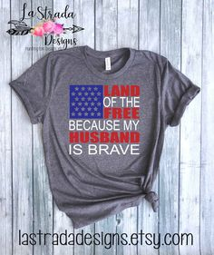 09531c05 Land of the Free Because My Husband is Brave, Military T-shirt, Military  Wife, Army Wife, Navy Wife, 4th of July T-shirt, Military 4th Shirt