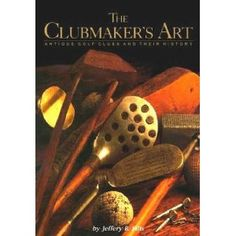The Clubmaker's Art: Antique Golf Clubs and their History by Jeffery B. Golf Books, Used Books, Golf Clubs, The Incredibles, Stunningly Beautiful, Historian, Antiques, Exploring, Evolution