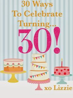 Ways To Celebrate Turning 30    I am going to turn the big 3-0 in about a month. I always want to do something to make my birthday specia...