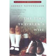 """""""The Time Traveler's Wife"""" By Audrey Niffenegger   Enchanting, real, Wonderful Read!"""