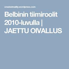 Belbinin tiimiroolit 2010-luvulla | JAETTU OIVALLUS