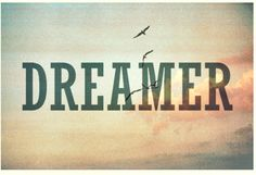 A dreamer - but I'm not the only one :)