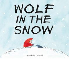 Wolf In The Snow  (Book) : Cordell, Matthew : When a wolf cub and little girl are lost in a snowstorm they must find their way home.