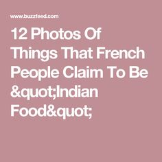 """12 Photos Of Things That French People Claim To Be """"Indian Food"""""""