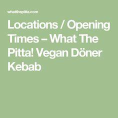 Locations / Opening Times – What The Pitta! Vegan Döner Kebab