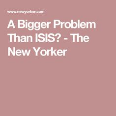 A Bigger Problem Than ISIS? - The New Yorker