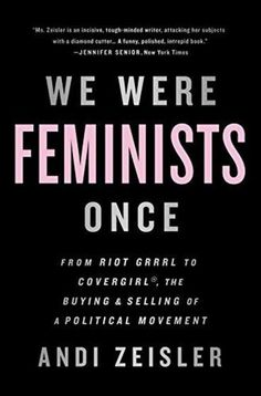 The Paperback of the We Were Feminists Once: From Riot Grrrl to CoverGirl, the Buying and Selling of a Political Movement by Andi Zeisler at Barnes & Books For Moms, Good Books, Books To Read, Date, Reading Lists, Book Lists, One Year Bible, New Fashion Clothes, Best Titles