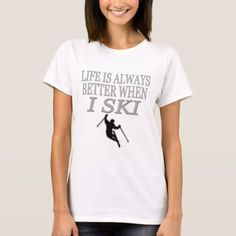 Skier Sport Funny Life Is Always Better Skiing T-Shirt - tap, personalize, buy right now! Disney Pixar Up, Donia, Sports Humor, Life Humor, Sport T Shirt, Wardrobe Staples, Funny Shirts, Shirt Style, Fitness Models