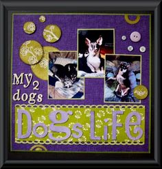"""Dog's Life"" Pet Album Scrapbook Layouts, Cricut"