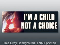 I'm a Child Not a Choice Bumper Sticker - decal anti abortion christian pro life Abortion Quotes, Cool Bumper Stickers, Life Is A Gift, Choose Life, Unconditional Love, Pro Life, Faith In God, Stand Up, Favorite Quotes