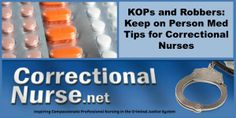 KOPs and Robbers: Keep on Person Med Tips for Correctional Nurses An inmate arrives at the medication window one morning with an empty blister pack of Atripla. It is only 10 days since he received a month's supply. He is sheepish about why they are already gone. After some questioning the nurse discovers that HIV medications bring a high price on the prison black market as a 'prevention' for AIDs.