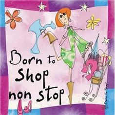 Born to Shop non stop (Born to Shop) (Born to Shop Gift Books) My Life Quotes, Sassy Quotes, Love My Family, My Love, Online Shopping Quotes, Non Stop, Shop Till You Drop, Friends Are Like, Love To Shop