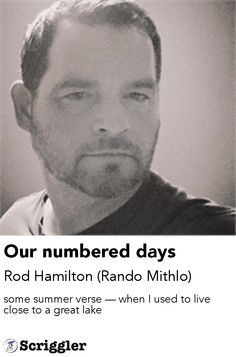 Our numbered days by Rod Hamilton (Rando Mithlo) https://scriggler.com/detailPost/poetry/34205