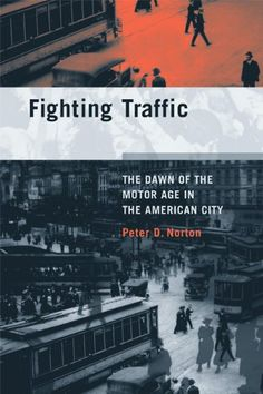 Fighting Traffic: The Dawn of the Motor Age in the Americ...