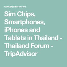 Sim Chips, Smartphones, iPhones and Tablets in Thailand - Thailand Forum - TripAdvisor