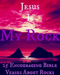 God Is My Rock! 25 Encouraging Bible Verses About Rocks! Click The Image!