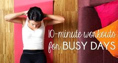 10-Minute Workouts For Busy Days - When you don't have time to squeeze a workout into a busy day, these short bursts of exercise will help you stay on track with your fitness goals. #workout #health