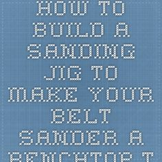 How to Build a Sanding Jig to Make Your Belt Sander a Benchtop Tool | WoodworkerZ.com