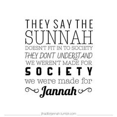 We were made for Jannah. Don't be afraid to be unique