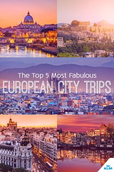 Here are five fabulous city trips for those who want to make the most of their European holiday!
