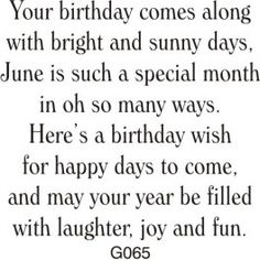 """""""June"""" Birthday Greeting (Site: does not exist) Birthday Verses For Cards, Birthday Poems, Birthday Card Sayings, Birthday Sentiments, Birthday Messages, Birthday Greetings, Birthday Wishes, Birthday Cards, Birthday Rhymes"""