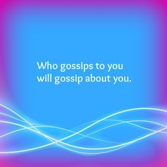 Who gossips to you will gossip about you.