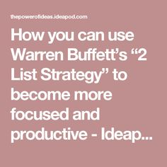 """How you can use Warren Buffett's List Strategy"""" to become more focused and productive - Ideapod Warren Buffett, Successful People, Productivity, Canning, Ideas, Home Canning, Thoughts"""