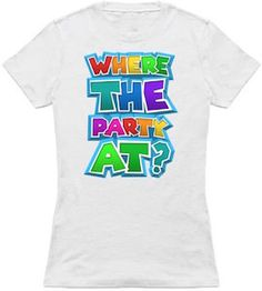 Where The Party At T-Shirt.