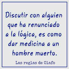 Discutir con alguien que ha renunciado a la lógica, es como dar medicina a un hombre muerto. #frases