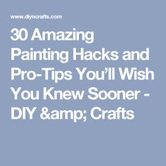 30 Amazing Painting Hacks and Pro-Tips You'll Wish You Knew Sooner - DIY & Crafts