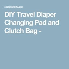 DIY Travel Diaper Changing Pad and Clutch Bag -