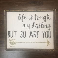 Graduation Signs Discover Life Is Tough My Darling But So Are You Hand Painted Wood Sign Size: Choose Colors Below Sign Comes With Hook To Hang (You Attach) All Orders Have A 2 Week Production Time Design Copyright JaxnBlvd 2016 Painted Wood Signs, Wooden Signs, Rustic Signs, Life Quotes Love, Quotes To Live By, Quotes For Signs, Quote Life, Fact Quotes, Woman Quotes