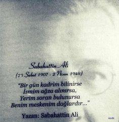 Bir gün kadrim bilinirse, İsmim ağza alınırsa, Yerim soran bulunursa: Benim meskenim dağlardır...   - Sabahattin Ali