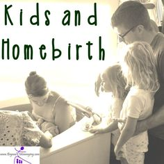 Kids and birth: The debate on having children present at the birth of a baby or sibling.: