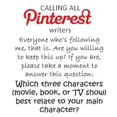Calling all Pinterest writers! Everyone who's following me, that is. Are you willing to keep this up? If you are, please take a moment to answer this question: Which three characters (movie, book, or TV show) best relate to your main character? For example: Qui-Gon Jinn, Halt (from the Ranger's Apprentice), and the Man in Black from the Princess Bride make up the  personality and style of one of my main characters, Armen.