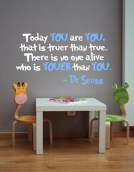 If i ever have a play room this will be in the wall! dr seuss you are true cute inspirational image quotes kids book author artist poet life advice