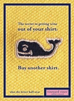 """Vineyard Vines """"What the Better Half Wear"""" - Secret to getting wine out of your shirt: buy another shirt Preppy Handbook, Prep Life, Preppy Girl, Material World, Prep Style, Better Half, Vineyard Vines, Make Me Smile, Wise Words"""