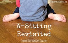 Common questions and concerns about w-sitting are addressed by pediatric occupational and physical therapists in this follow-up article to their original post about what is wrong with w-sitting.  Don't miss this information about this common childhood sitting pattern.  #childdevelopment #wsitting #sensory #corestrengthening #floorsitting #kids #pedipt #pediot