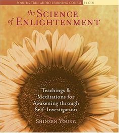 The Science of Enlightenment by Shinzen Young. Here is one of our most rewarding and intellectually satisfying courses covering exactly how enlightenment practices work, what each vehicle offers, and how to start on your own way to inner liberation. Elucidates the many paths of awakening-and teaches the advanced meditation methods to experience them yourself. Includes meditations for working with your thoughts and emotions, developing inner clarity and enhanced awareness, and more.