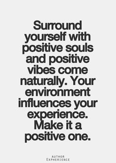 Negativity breeds negativity. Positive vibes and energy can be felt..absorb that from the world around you