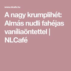A nagy krumplihét: Almás nudli fahéjas vaníliaöntettel | NLCafé Food To Make, Homemade, Foods, Hampers, Food Food, Hand Made, Do It Yourself