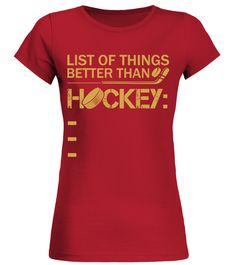List of things better than hockey (Round neck T-Shirt Woman - Red) hockey crafts, baseball mom, nhl hockey #cute #marriedlife #faith, christmas decorations, thanksgiving games for family fun, diy christmas decorations