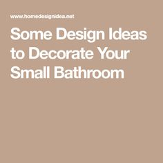Some Design Ideas to Decorate Your Small Bathroom
