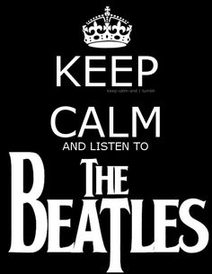 Beatles are my calm down music... as well as my happy music, sad music, excited music, well lets just say my EVERYTHING music!!